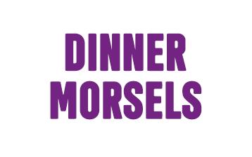 Dinner Morsels